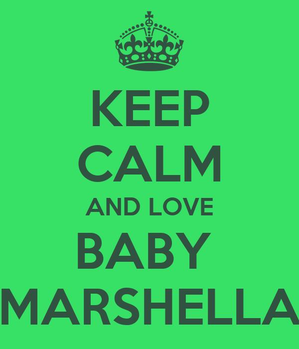 KEEP CALM AND LOVE BABY  MARSHELLA