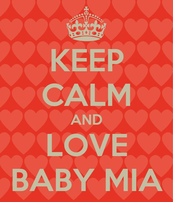 KEEP CALM AND LOVE BABY MIA