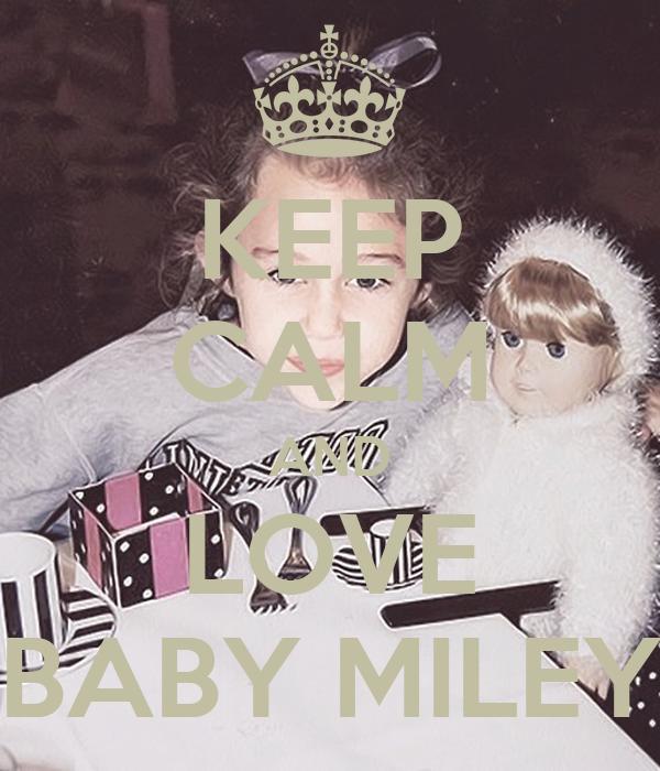 KEEP CALM AND LOVE BABY MILEY