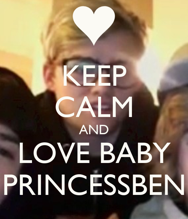 KEEP CALM AND LOVE BABY  PRINCESSBEN
