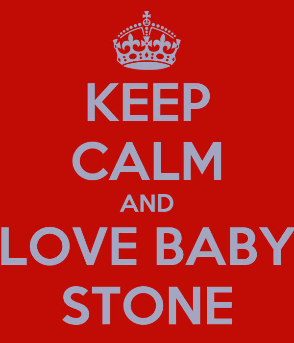 KEEP CALM AND LOVE BABY STONE