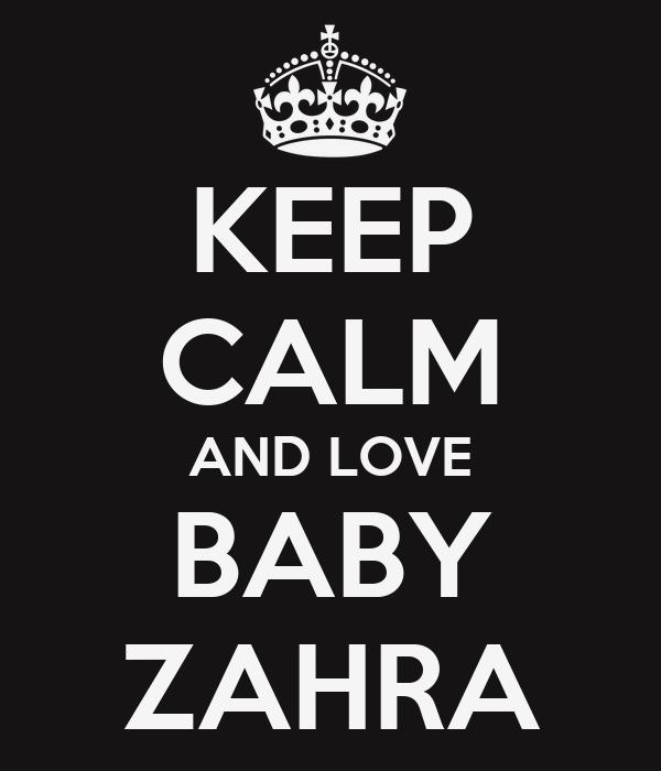 KEEP CALM AND LOVE BABY ZAHRA