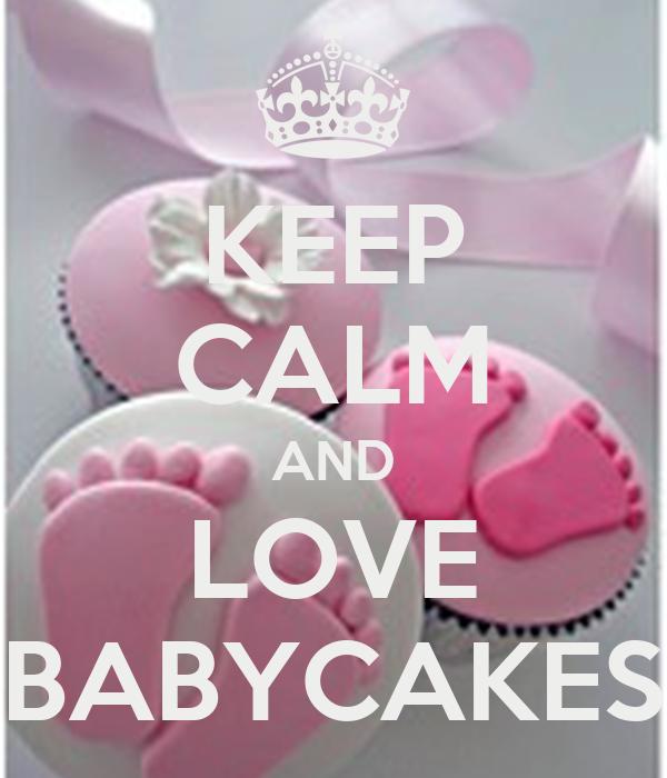 KEEP CALM AND LOVE BABYCAKES