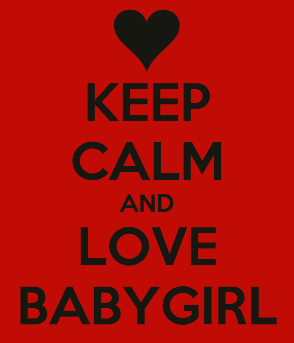 KEEP CALM AND LOVE BABYGIRL