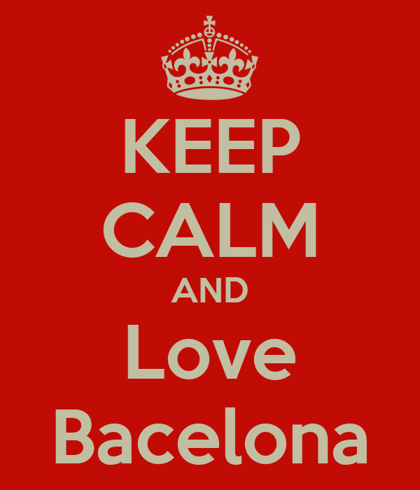 KEEP CALM AND Love Bacelona