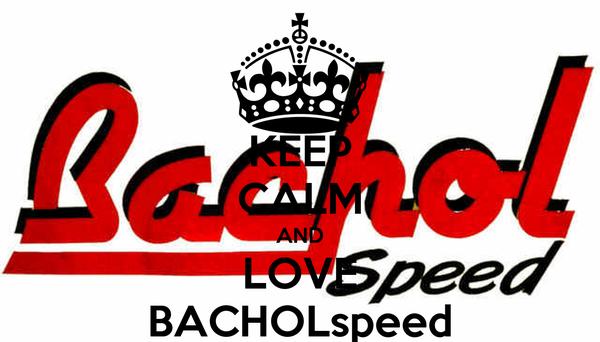 KEEP CALM AND LOVE BACHOLspeed