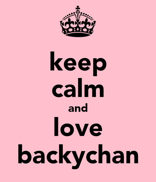 keep calm and love backychan