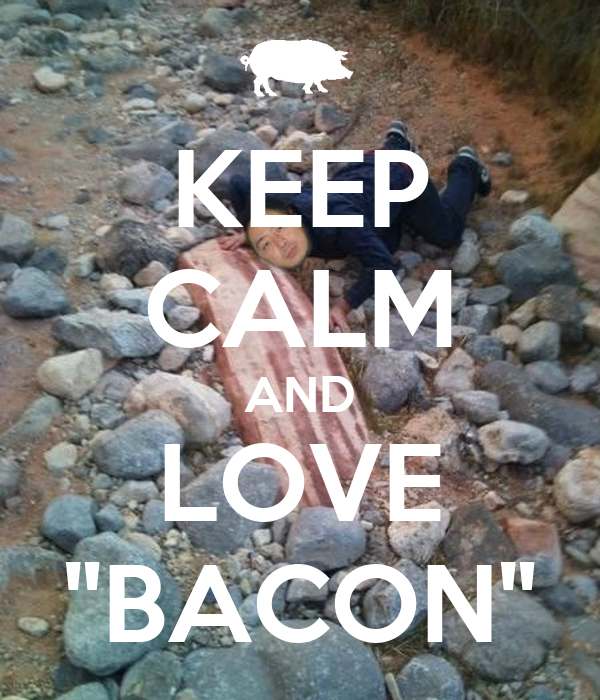 "KEEP CALM AND LOVE ""BACON"""
