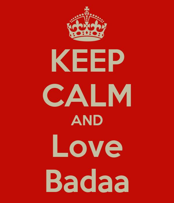 KEEP CALM AND Love Badaa