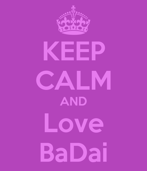 KEEP CALM AND Love BaDai