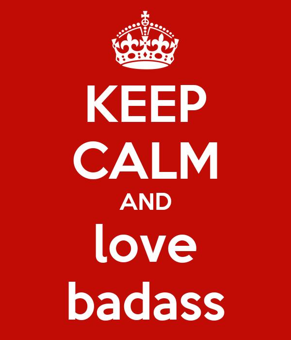 KEEP CALM AND love badass