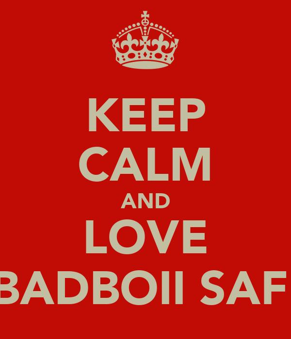 KEEP CALM AND LOVE BADBOII SAFI