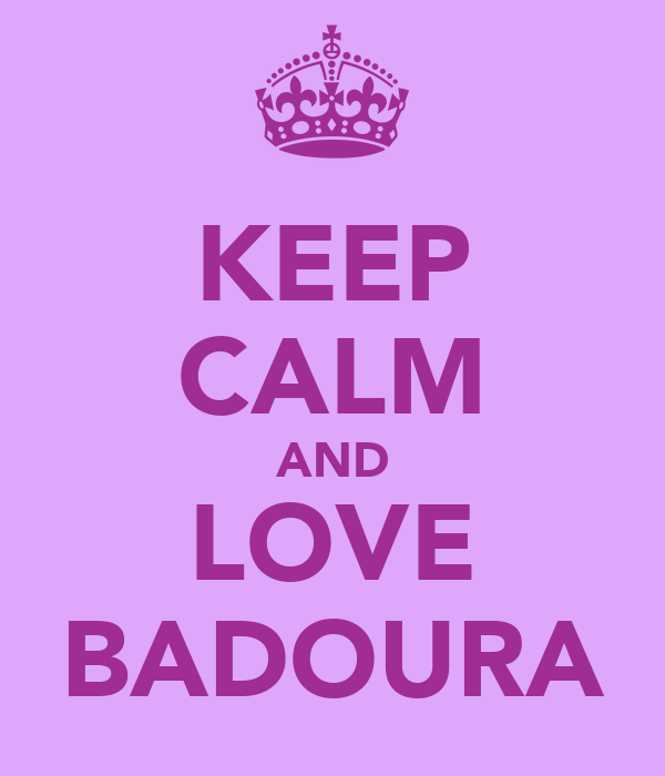 KEEP CALM AND LOVE BADOURA