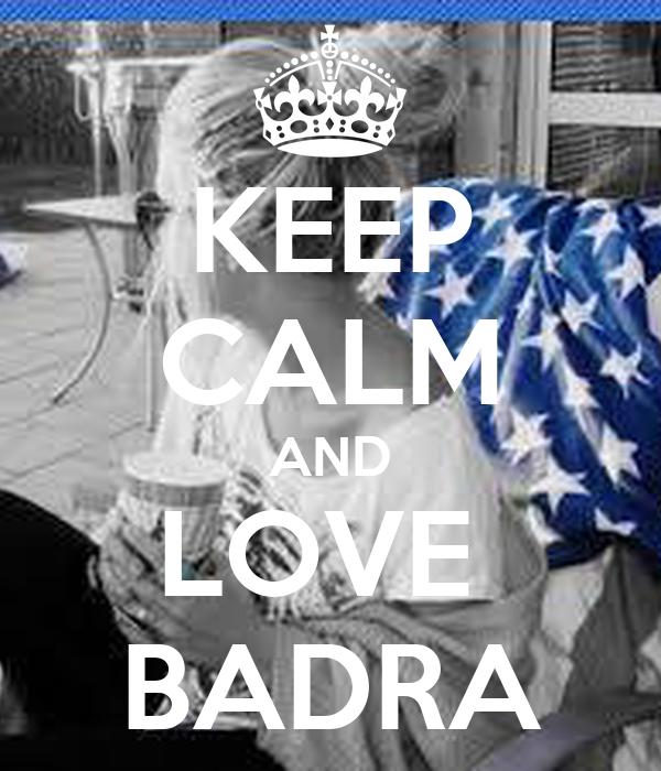 KEEP CALM AND LOVE  BADRA