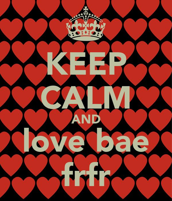 KEEP CALM AND love bae frfr