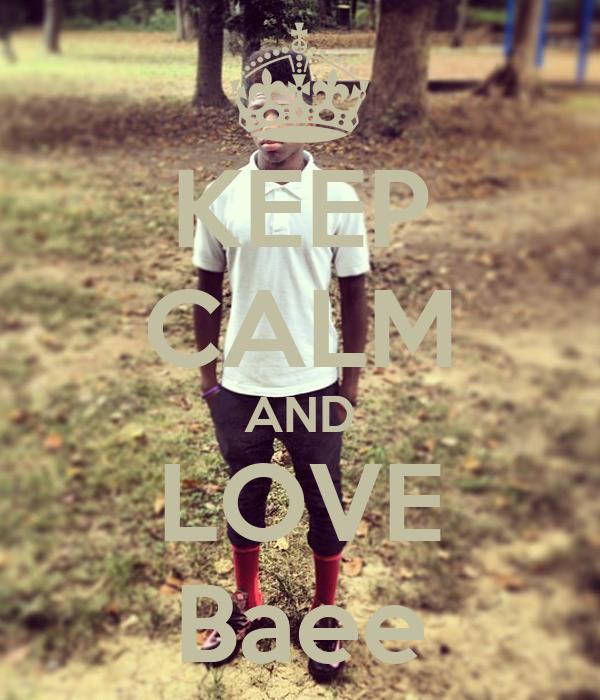 KEEP CALM AND LOVE Baee