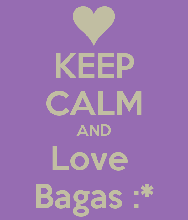 KEEP CALM AND Love  Bagas :*