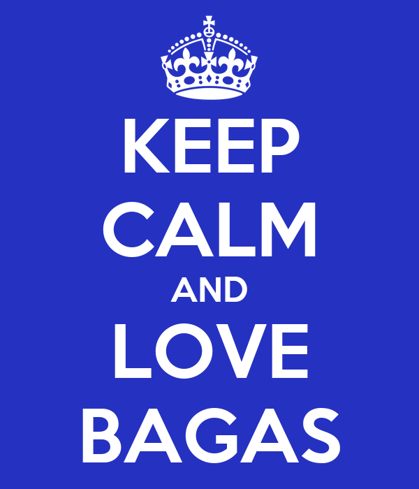 KEEP CALM AND LOVE BAGAS