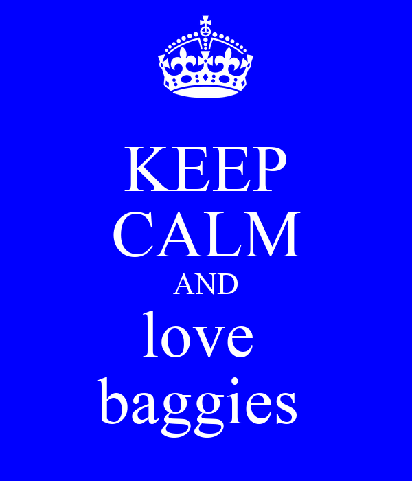 KEEP CALM AND love  baggies