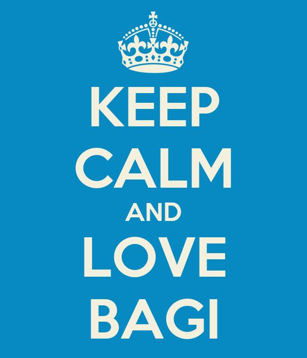 KEEP CALM AND LOVE BAGI
