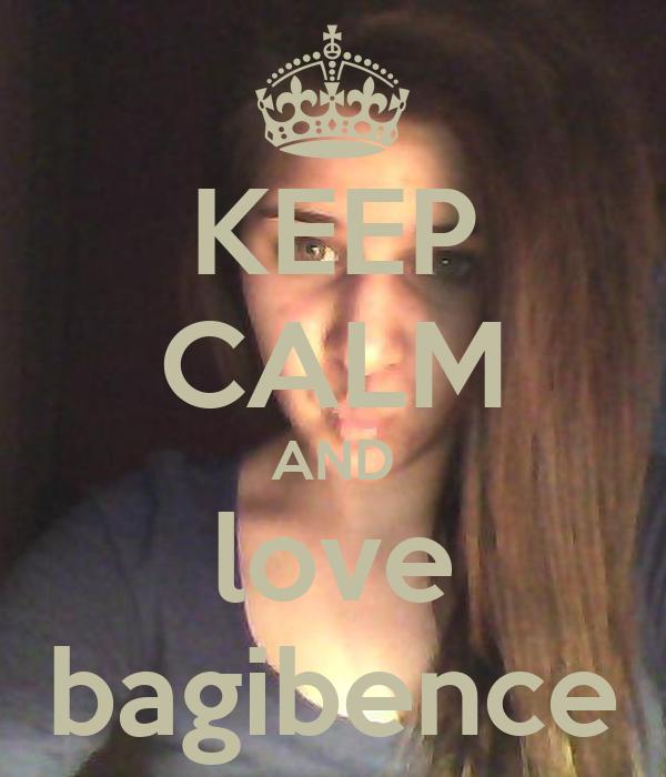 KEEP CALM AND love bagibence