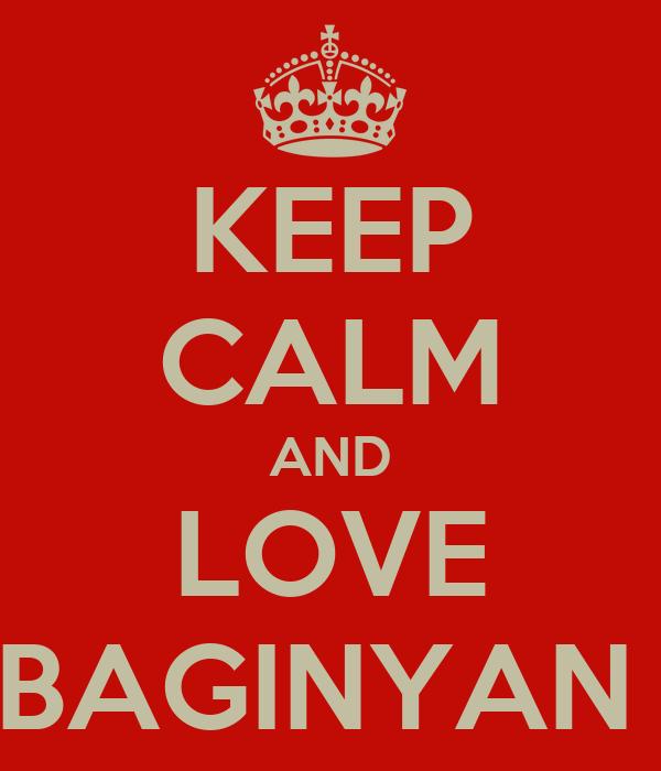 KEEP CALM AND LOVE BAGINYAN