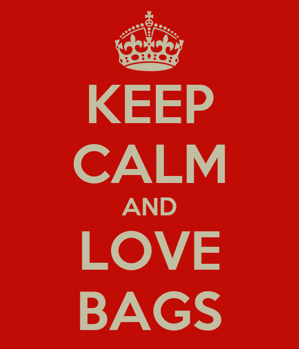 KEEP CALM AND LOVE BAGS