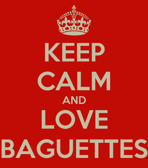 KEEP CALM AND LOVE BAGUETTES