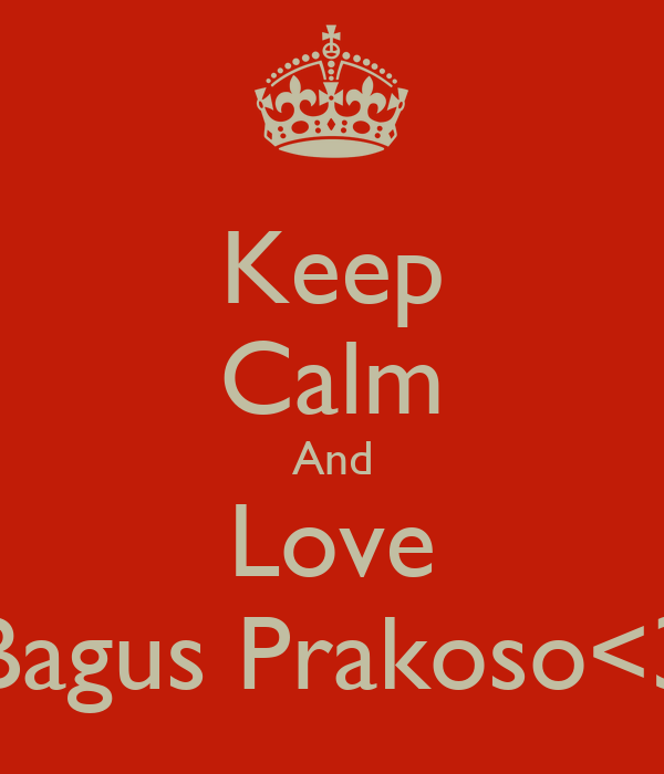Keep Calm And Love Bagus Prakoso<3