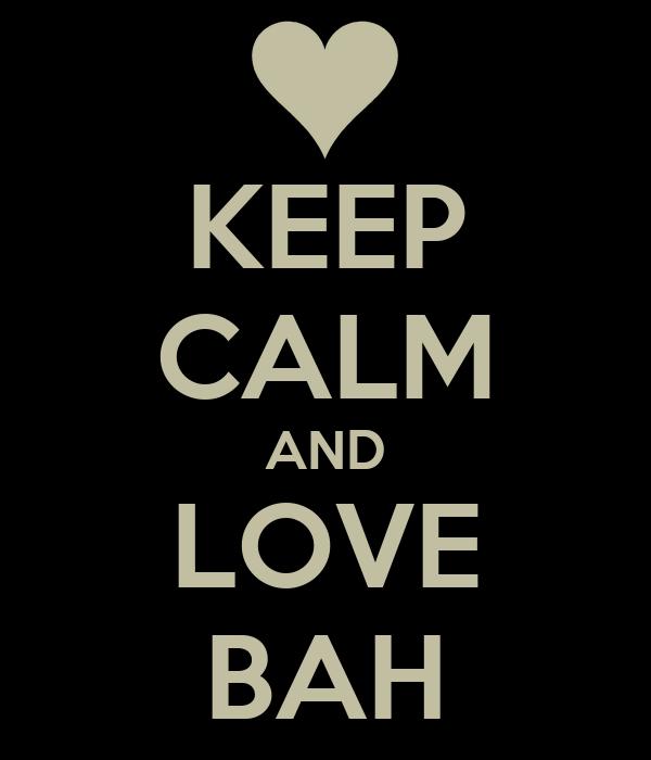 KEEP CALM AND LOVE BAH