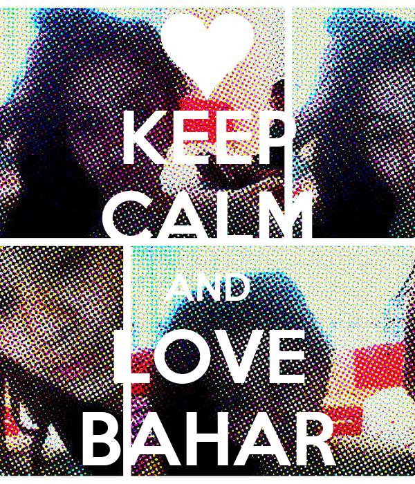 KEEP CALM AND LOVE BAHAR