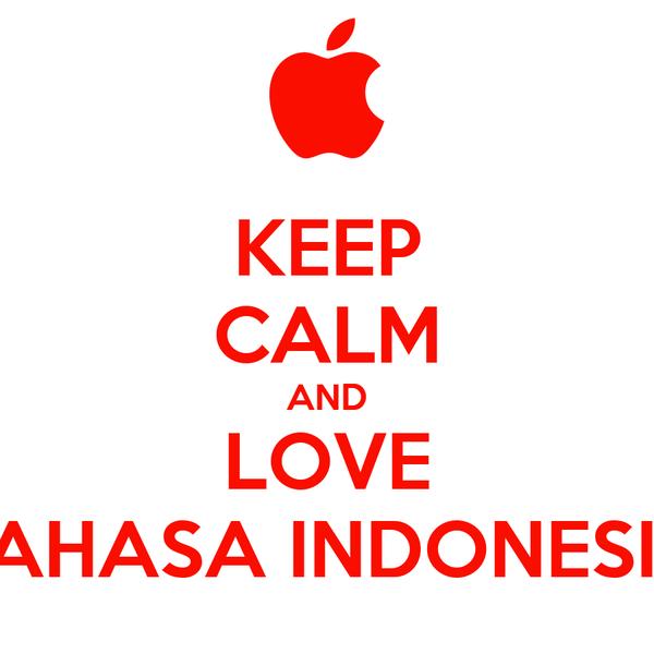 KEEP CALM AND LOVE BAHASA INDONESIA