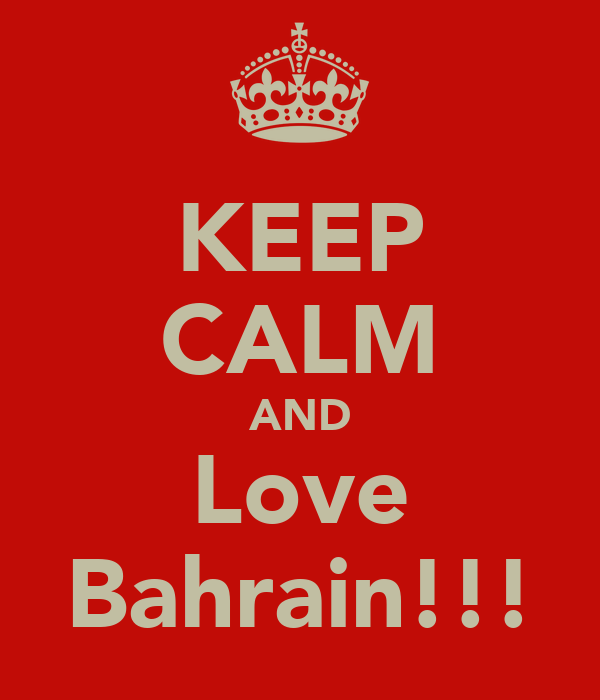KEEP CALM AND Love Bahrain!!!