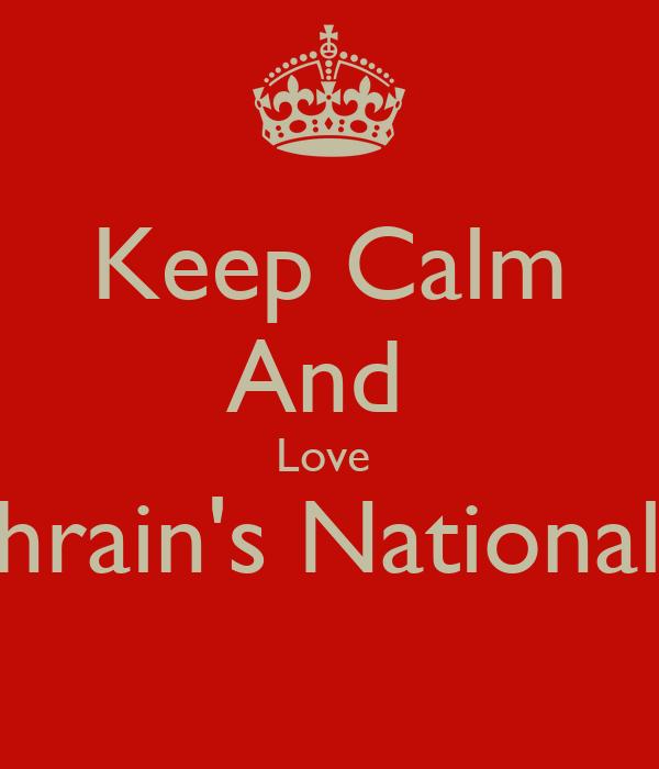 Keep Calm And  Love  Bahrain's National D