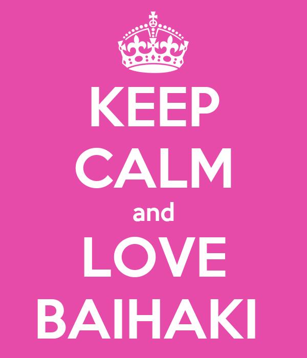 KEEP CALM and LOVE BAIHAKI