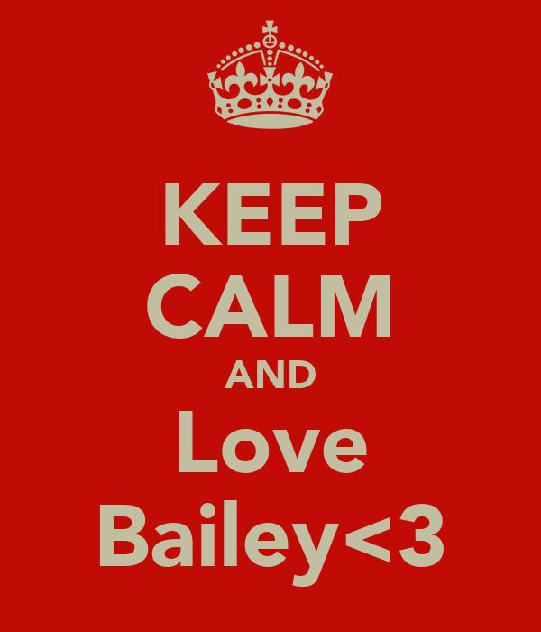 KEEP CALM AND Love Bailey<3