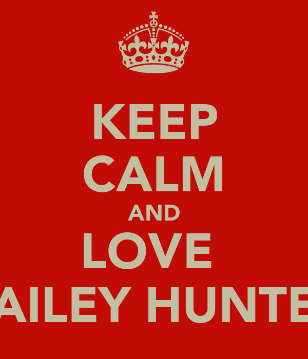 KEEP CALM AND LOVE  BAILEY HUNTER