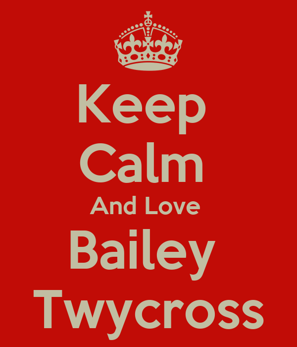 Keep  Calm  And Love  Bailey  Twycross