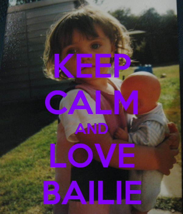 KEEP CALM AND LOVE BAILIE