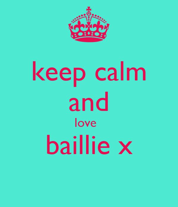 keep calm and love   baillie x