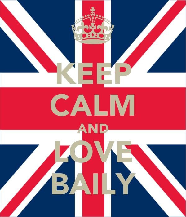 KEEP CALM AND LOVE BAILY