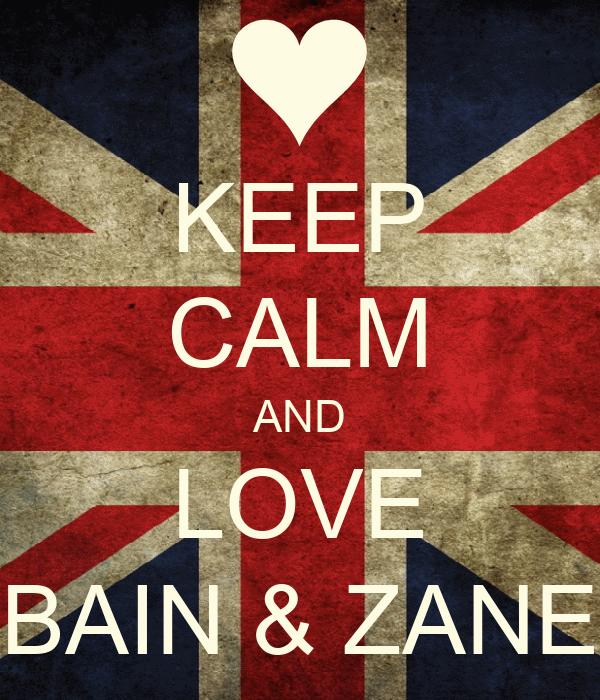 KEEP CALM AND LOVE BAIN & ZANE