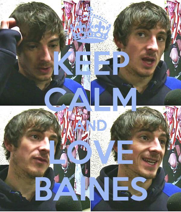 KEEP CALM AND LOVE BAINES