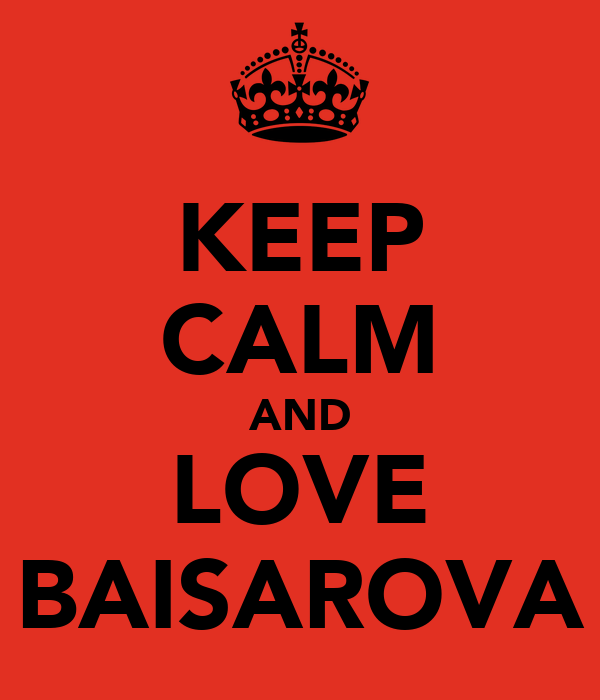 KEEP CALM AND LOVE BAISAROVA
