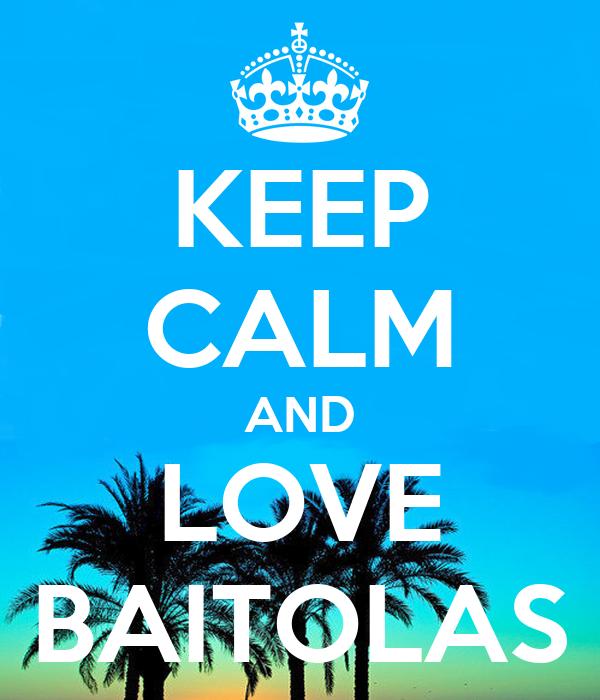 KEEP CALM AND LOVE BAITOLAS