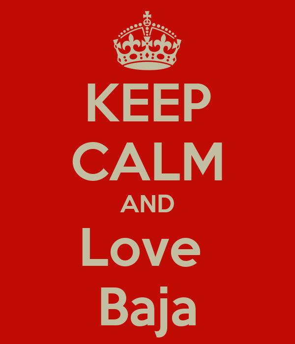 KEEP CALM AND Love  Baja