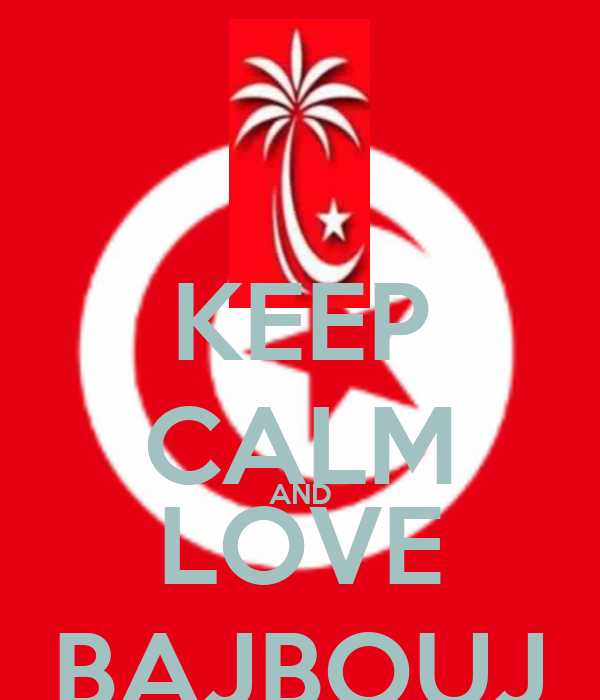 KEEP CALM AND LOVE BAJBOUJ