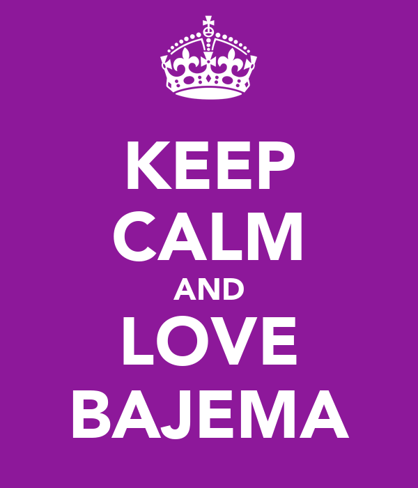 KEEP CALM AND LOVE BAJEMA