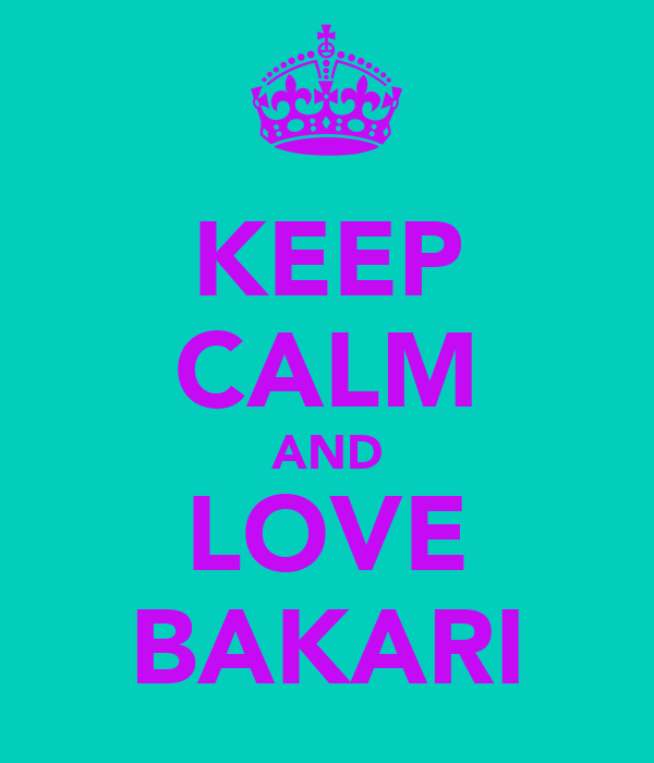 KEEP CALM AND LOVE BAKARI