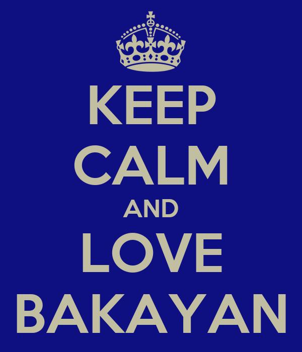 KEEP CALM AND LOVE BAKAYAN